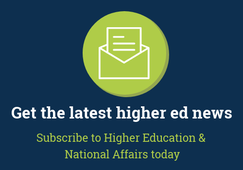 Get the Latest Higher Ed News. Subscribe to Higher Education and National Affairs today.